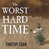 The Worst Hard Time: The Untold Story of Those Who Survived the Great American Dust Bowl | [Timothy Egan]