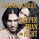 Deeper Than the Night (       UNABRIDGED) by Amanda Ashley Narrated by Bobbin Beam