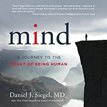 Mind: A Journey to the Heart of Being Human | Livre audio Auteur(s) : Daniel J. Siegel Narrateur(s) : Daniel J. Siegel
