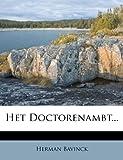 Het Doctorenambt... (Dutch Edition) (1270796186) by Bavinck, Herman
