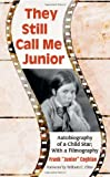 img - for They Still Call Me Junior: Autobiography of a Child Star; with a Filmography by Frank Coghlan (2011-02-23) book / textbook / text book