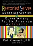 Restoried Selves: Autobiographies of Queer Asian / Pacific American Activists (Haworth Gay & Lesbian Studies)