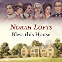 Bless This House (       UNABRIDGED) by Norah Lofts Narrated by Michael Tudor Barnes, Nicolette McKenzie