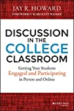 Discussion in the College Classroom: Getting Your Students Engaged and Participating in Person and Online