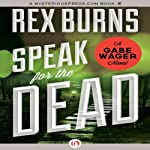 Speak for the Dead: Gabe Wager, Book 3 | Rex Burns