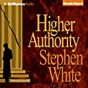 Higher Authority: Alan Gregory, Book 3 (       UNABRIDGED) by Stephen White Narrated by Dick Hill