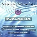 Brainpower Builder, Increase Your IQ, Intelligence & Thinking Skills: Chakra Guided Meditation, Solfeggio Frequencies & Subliminal Affirmations - Solfeggio Subliminals Speech by  Solfeggio Subliminals Narrated by Kev Thompson