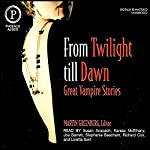 From Twilight Till Dawn: Great Vampire Stories | Tanith Lee,Nina Kiriki Hoffman,Esther Friesner,Barbara Hambly,Kristine Kathryn Rusch,Chelsea Quinn Yarbro