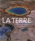 echange, troc Atlas, Davide Bernardini - La Terre vue d'en haut : Images satellites et aériennes de la planète
