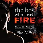 The Boy Who Loved Fire | Julie Musil