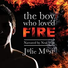 The Boy Who Loved Fire (       UNABRIDGED) by Julie Musil Narrated by Neal West