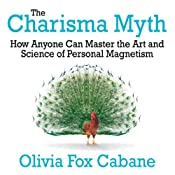 The Charisma Myth: How Anyone Can Master the Art and Science of Personal Magnetism UNABRIDGED by Olivia Fox Cabane Narrated by Lisa Cordileione