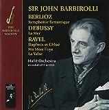 Berlioz; Debussy; Ravel - Symphonie fantastique, La Mer etc Hallé Orchestra
