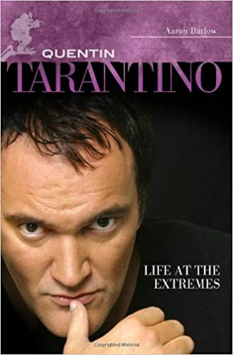Quentin Tarantino: Life at the Extremes (Modern Filmmakers)