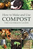 Nicky Scott How to Make and Use Compost: The Ultimate Guide