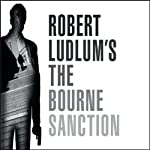 Robert Ludlum's The Bourne Sanction (       ABRIDGED) by Eric Van Lustbader Narrated by Jeremy Davidson