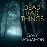 Dead Bad Things: A Thomas Usher Novel | Gary McMahon