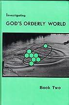 Investigating God's Orderly World: Book…