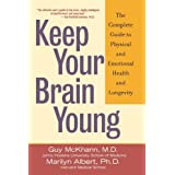 Keep Your Brain Young: The Complete Guide to Physical and Emotional Health and Longevity ~ Guy M. McKhann