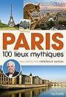Paris 100 lieux mythiques racont�s par Fr�d�rick Gersal par Gersal