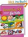 Bastelhits f�r Kids: Kinderbastelideen f�rs ganze Jahr