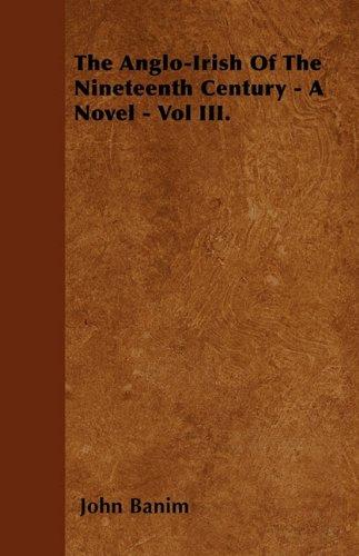 The Anglo-Irish of the Nineteenth Century - A Novel - Vol III