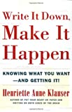 Write It Down, Make It Happen: Knowing What You Want And Getting It (0684850028) by Klauser, Henriette Anne