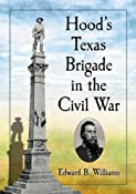 Hood's Texas Brigade in the Civil War: Edward B. Williams: 9780786468607: Amazon.com: Books