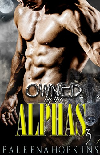 Owned By The Alphas: Part Three: A Werewolf/Shifter Paranormal Erotic Romance (Werewolves of Yosemite Book 3)