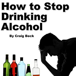 How to Stop Drinking Alcohol: An Introduction to the Stop Drinking Expert | [Craig Beck]