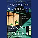 The Amateur Marriage: A Novel Audiobook by Anne Tyler Narrated by Blair Brown