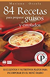 84 RECETAS PARA PREPARAR GUISOS Y ESTOFADOS: Suculentos y nutritivos platos para incorporar en el menú diario (Colección Cocina Práctica nº 25) (Spanish Edition)