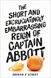 img - for The Short and Excruciatingly Embarrassing Reign of Captain Abbott book / textbook / text book
