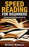 Speed Reading For Beginners: Drastically Improve Your Reading Speed in One Day
