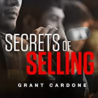 Secrets of Selling (       UNABRIDGED) by Grant Cardone Narrated by Grant Cardone
