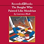The Burglar Who Painted Like Mondrian (       UNABRIDGED) by Lawrence Block Narrated by Richard Ferrone