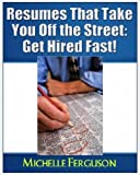 Resumes That Take You Off the Street: Get Hired Fast!