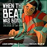 When the Beat Was Born: DJ Kool Herc and the Creation of Hip Hop (Coretta Scott King - John Steptoe Award for New Talent)