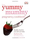 The Yummy Mummy Pregnancy Cookbook: Healthy Food for You and Your Baby