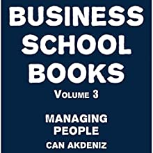 Business School Books Volume 3: Managing People (       UNABRIDGED) by Can Akdeniz Narrated by David Williams