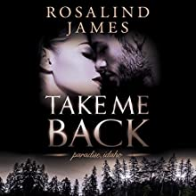 Take Me Back: Paradise, Idaho, Book 4 Audiobook by Rosalind James Narrated by Brittany Pressley