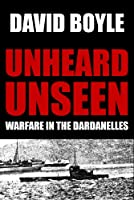 Unheard, Unseen: Submarine E14 and the Dardanelles (English Edition)