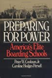 Preparing For Power: America's Elite Boarding Schools (0465062695) by Peter W. Cookson Jr