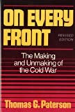 img - for On Every Front: The Making and Unmaking of the Cold War (Revised Edition) (Norton Essays in American History) by Thomas G. Paterson (1993-01-17) book / textbook / text book
