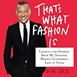 That's What Fashion Is: Lessons and Stories from My Nonstop, Mostly Glamorous Life in Style | Joe Zee