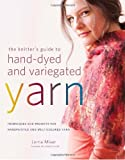 img - for The Knitter's Guide to Hand-Dyed and Variegated Yarn: Techniques and Projects for Handpainted and Multicolored Yarn book / textbook / text book