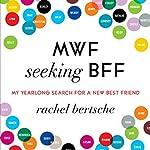 MWF Seeking BFF: My Yearlong Search for a New Best Friend | Rachel Bertsche