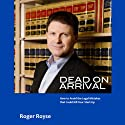 Dead on Arrival: How to Avoid the Legal Mistakes That Could Kill Your Start-Up (       UNABRIDGED) by Roger Royse Narrated by Roger Royse