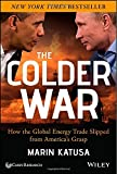 The Colder War: How the Global Energy Trade Slipped from Americas Grasp