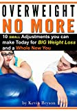 img - for Overweight No More: Ten Small Adjustments you can make Today for BIG Weight Loss and a Whole New You book / textbook / text book